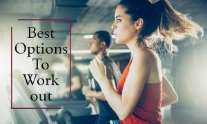 best options for work out