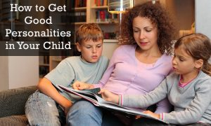 how to get a good personalities in your child