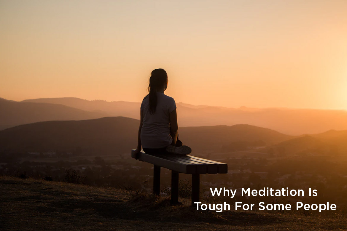 why meditation is tough for some people