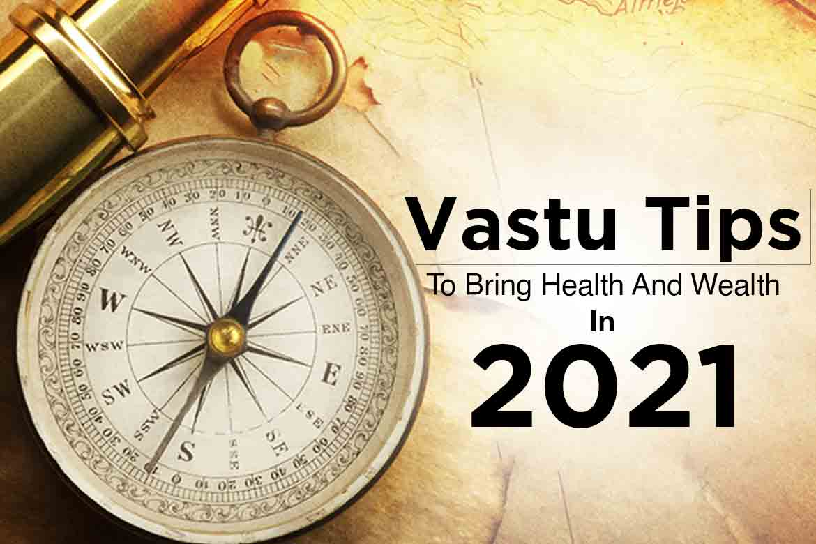 Vastu Tips To Bring Health And Wealth In 2021 - HealthNews24Seven